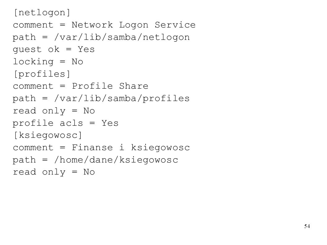 [netlogon]comment = Network Logon Service. path = /var/lib/samba/netlogon. guest ok = Yes. locking = No.